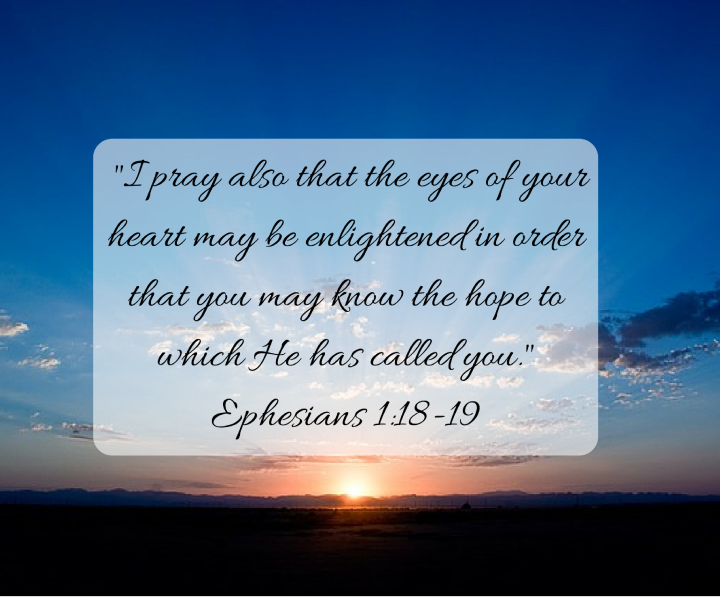 ephesians-1-18-19-says-i-pray-also-that-the-eyes-of-your-heart-may-be-enlightened-in-order-that-you-may-know-the-hope-to-which-he-has-called-you-1
